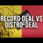 Record deal vs. distribution deal – Which one is better?